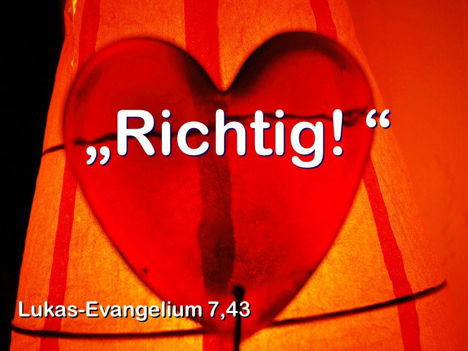 Richtig! Lukas-Evangelium 7,43