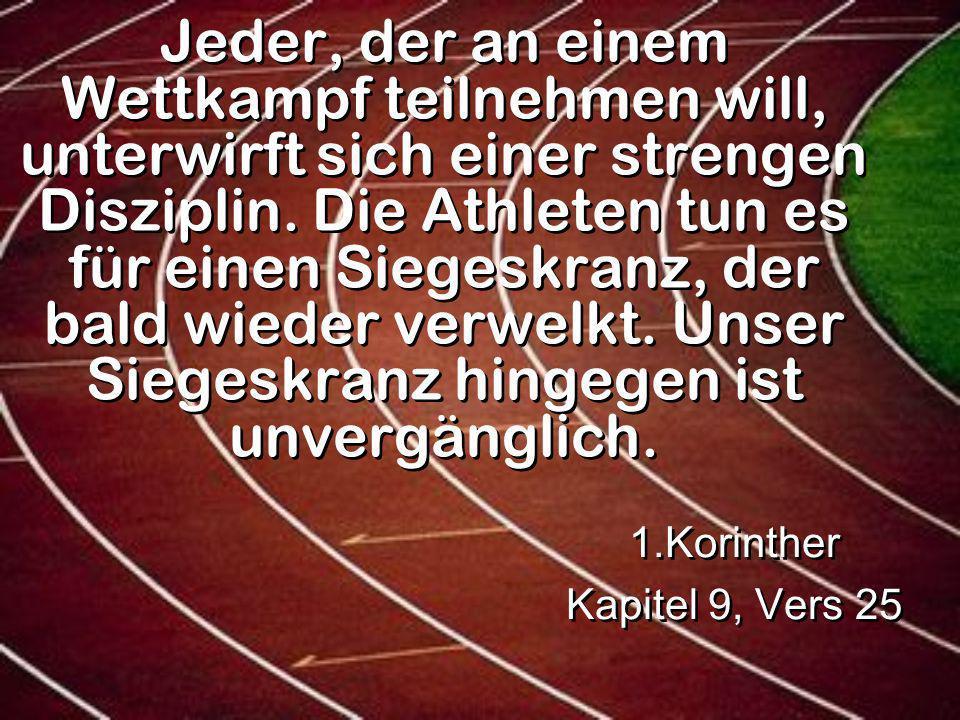 Jeder, der an einem Wettkampf teilnehmen will, unterwirft sich einer strengen Disziplin. Die Athleten tun es für einen Siegeskranz, der bald wieder ve