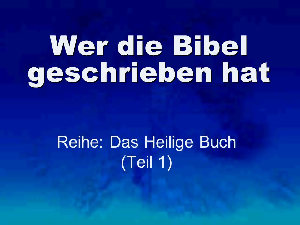 Wer die Bibel geschrieben hat Reihe: Das Heilige Buch (Teil 1) Reihe: Das Heilige Buch (Teil 1)