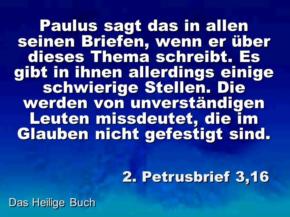 Das Heilige Buch Paulus sagt das in allen seinen Briefen, wenn er über dieses Thema schreibt. Es gibt in ihnen allerdings einige schwierige Stellen. D