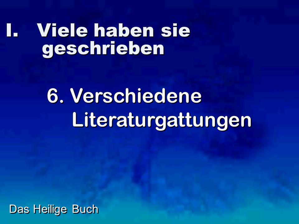 I. Viele haben sie geschrieben Das Heilige Buch 6. Verschiedene Literaturgattungen