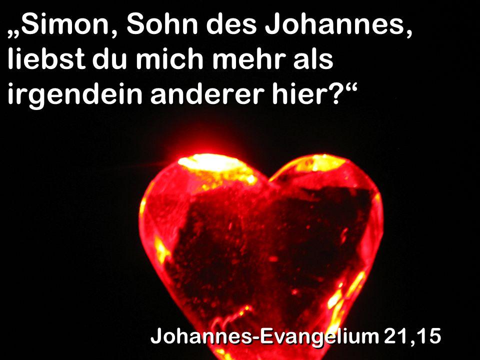 Ja, Herr, du weisst, dass ich dich lieb habe. Johannes-Evangelium 21,16