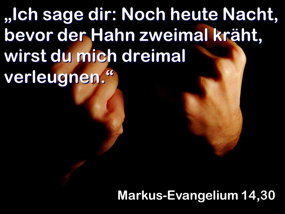 Selbst wenn ich mit dir sterben müsste - ich werde dich niemals verleugnen! Markus-Evangelium 14,31
