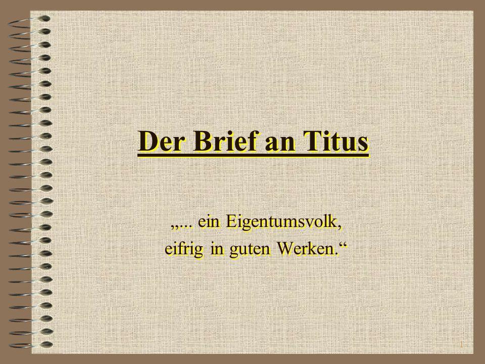 1 Der Brief an Titus...ein Eigentumsvolk, eifrig in guten Werken....