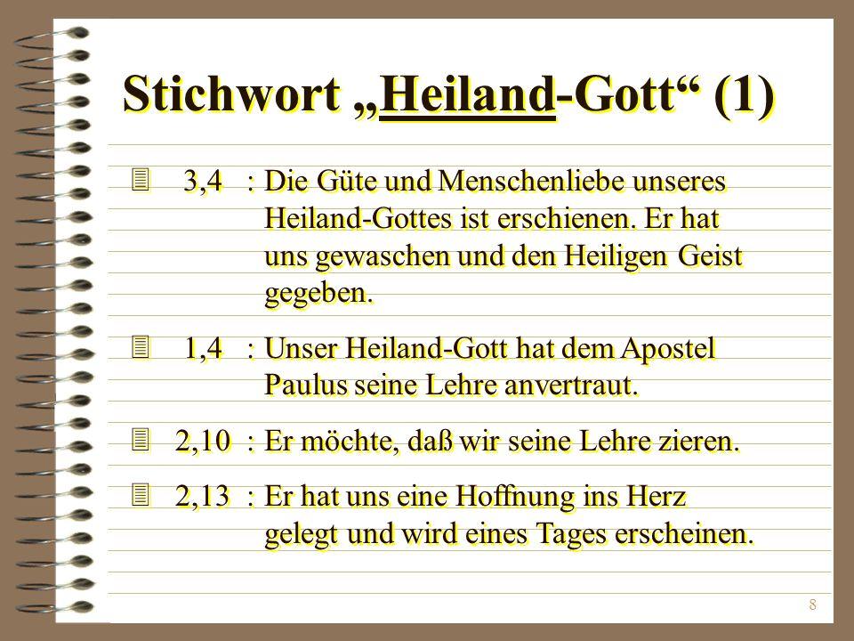 8 Stichwort Heiland-Gott (1) 3 3,4:Die Güte und Menschenliebe unseres Heiland-Gottes ist erschienen.