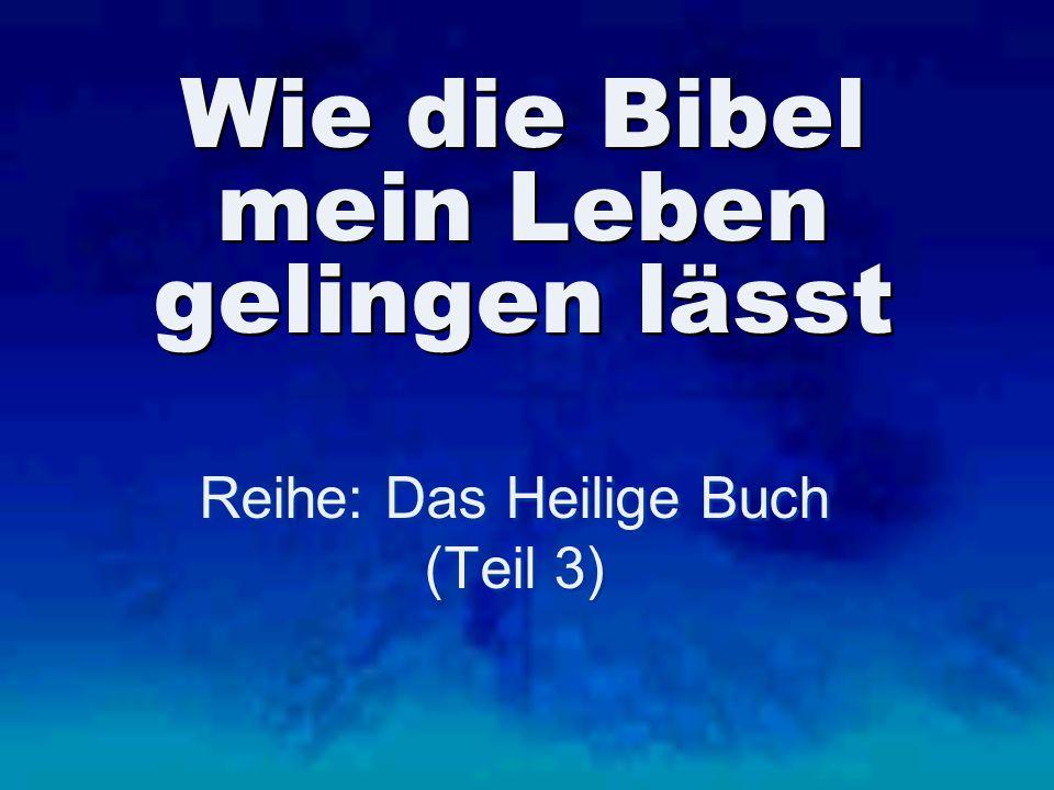 Wie die Bibel mein Leben gelingen lässt Reihe: Das Heilige Buch (Teil 3) Reihe: Das Heilige Buch (Teil 3)