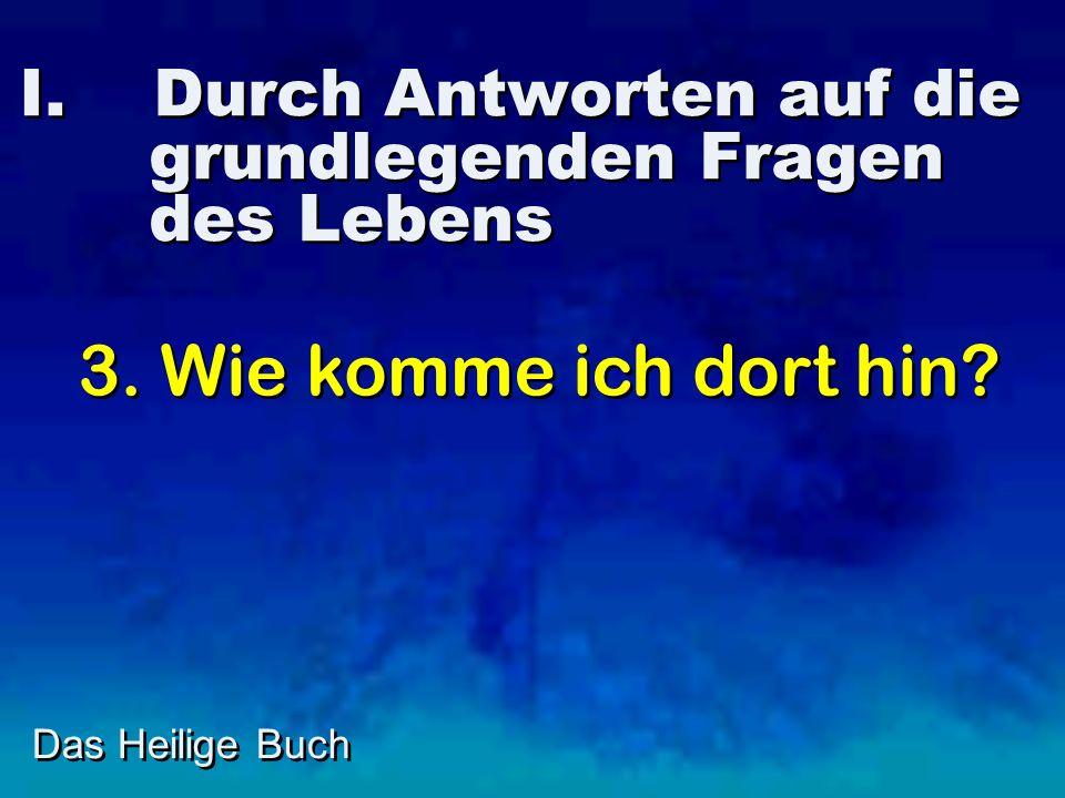 I.Durch Antworten auf die grundlegenden Fragen des Lebens Das Heilige Buch 3.
