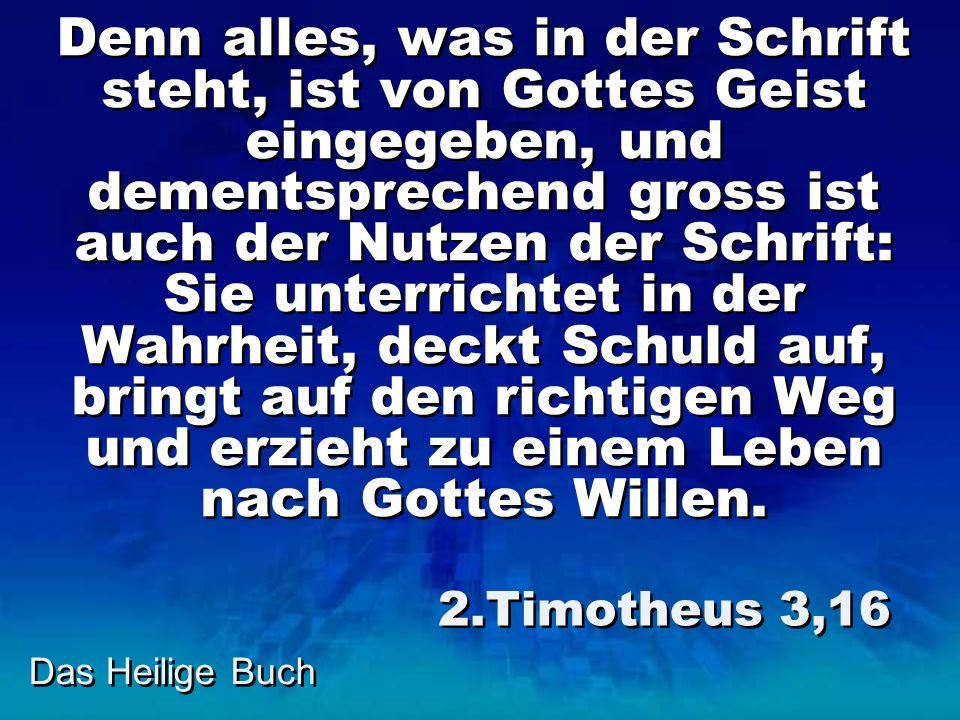 Das Heilige Buch Denn alles, was in der Schrift steht, ist von Gottes Geist eingegeben, und dementsprechend gross ist auch der Nutzen der Schrift: Sie