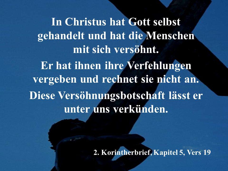 In Christus hat Gott selbst gehandelt und hat die Menschen mit sich versöhnt. Er hat ihnen ihre Verfehlungen vergeben und rechnet sie nicht an. Diese