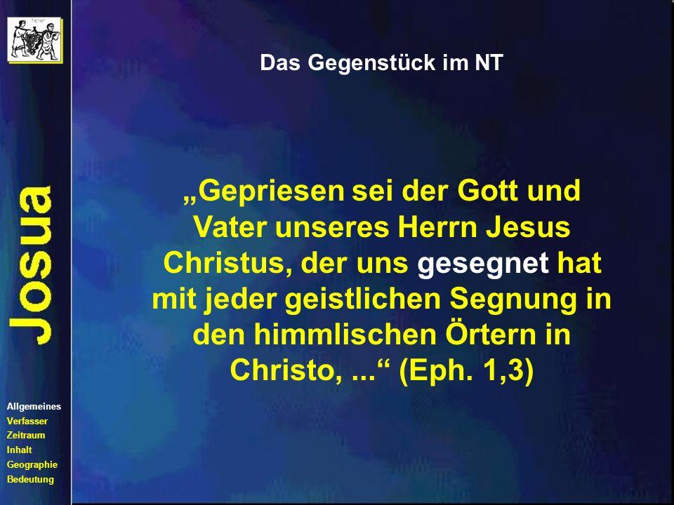 Das Gegenstück im NT Gepriesen sei der Gott und Vater unseres Herrn Jesus Christus, der uns gesegnet hat mit jeder geistlichen Segnung in den himmlischen Örtern in Christo,...