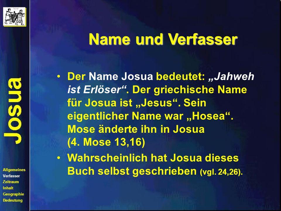 Der Name Josua bedeutet: Jahweh ist Erlöser.Der griechische Name für Josua ist Jesus.