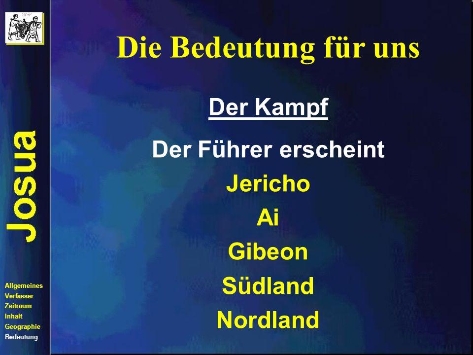Die Bedeutung für uns Allgemeines Verfasser Zeitraum Inhalt Geographie Bedeutung Der Kampf Der Führer erscheint Jericho Ai Gibeon Südland Nordland Hebr.