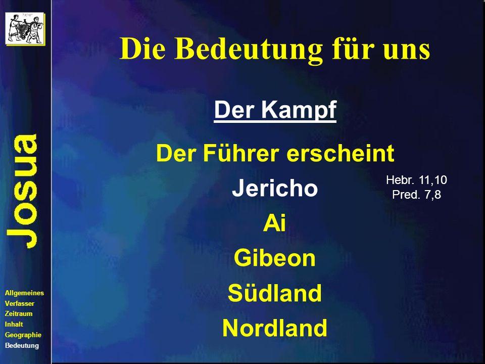 Die Bedeutung für uns Allgemeines Verfasser Zeitraum Inhalt Geographie Bedeutung Der Kampf Der Führer erscheint Jericho Ai Gibeon Südland Nordland 1.