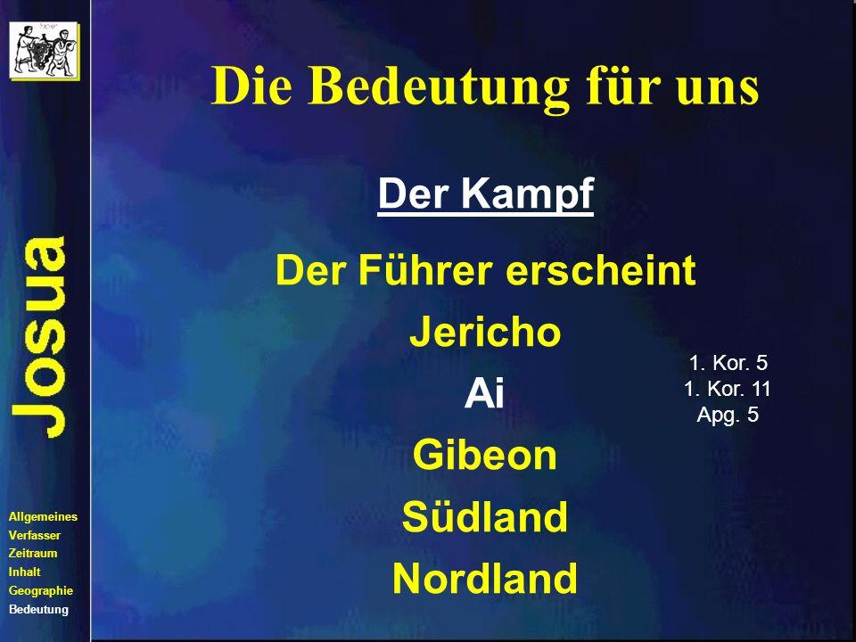 Die Bedeutung für uns Allgemeines Verfasser Zeitraum Inhalt Geographie Bedeutung Der Kampf Der Führer erscheint Jericho Ai Gibeon Südland Nordland Eph.
