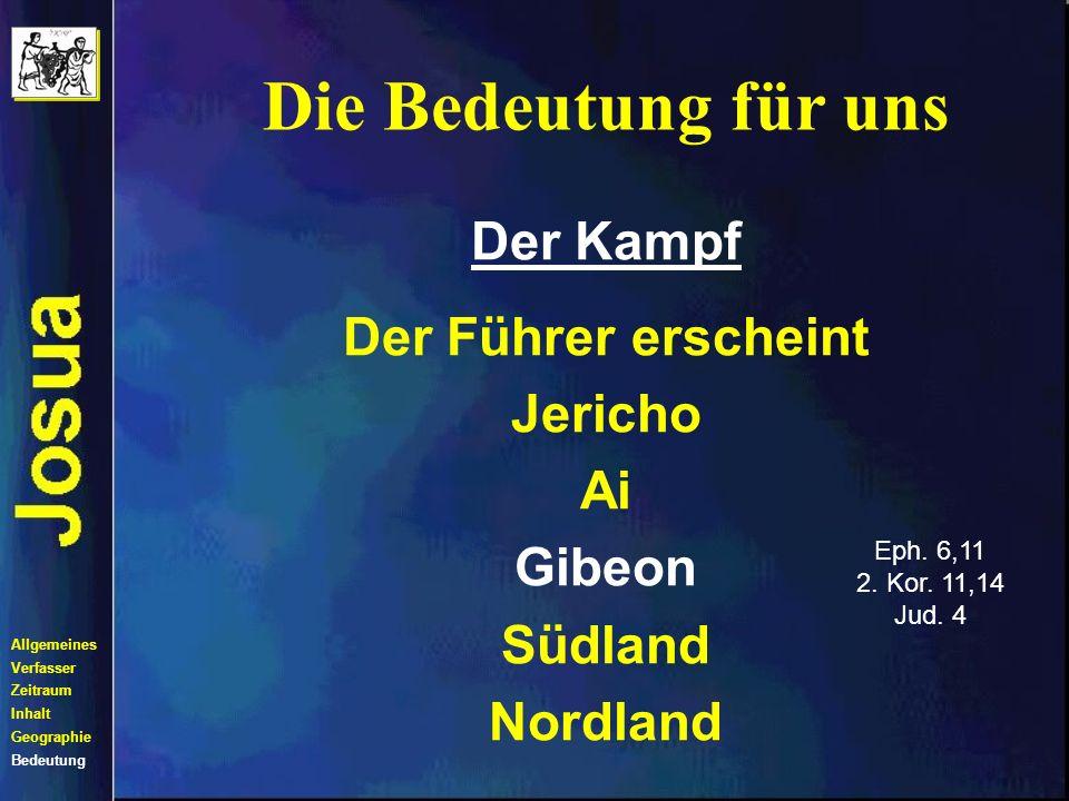 Die Bedeutung für uns Allgemeines Verfasser Zeitraum Inhalt Geographie Bedeutung Der Kampf Der Führer erscheint Jericho Ai Gibeon Südland Nordland Matth.