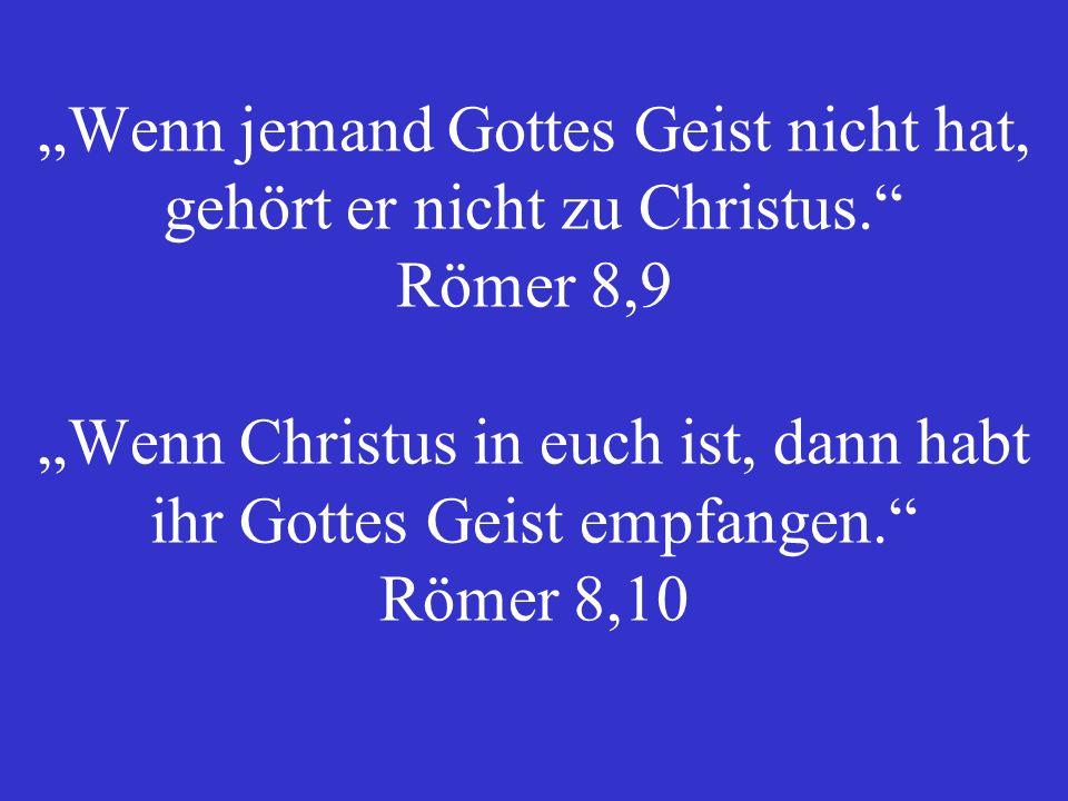 Wenn jemand Gottes Geist nicht hat, gehört er nicht zu Christus.