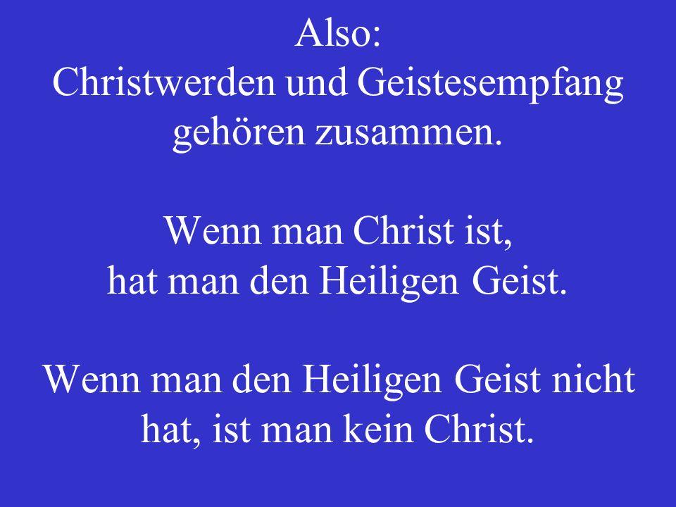 Also: Christwerden und Geistesempfang gehören zusammen.
