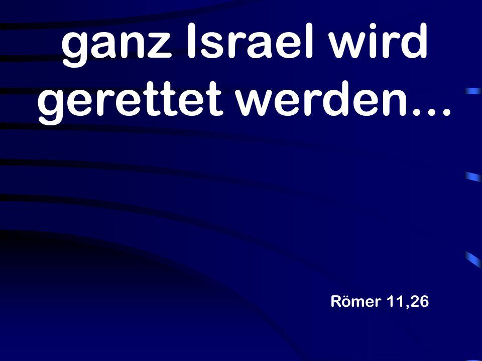 Römer 11,26 ganz Israel wird gerettet werden...