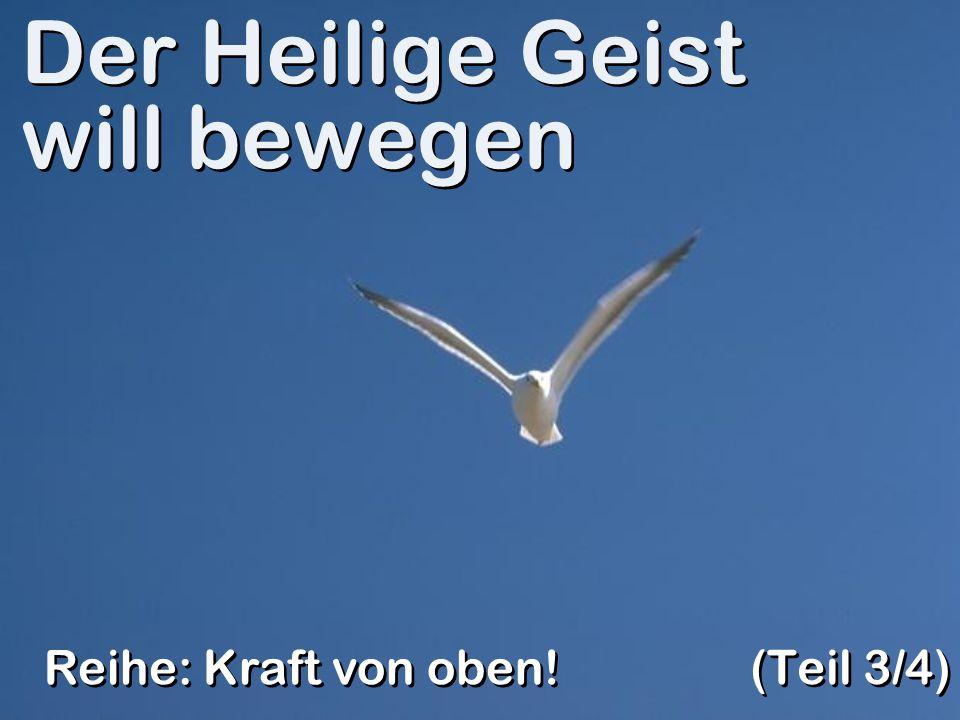 Der Heilige Geist will bewegen (Teil 3/4) Reihe: Kraft von oben!