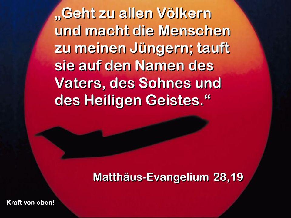 Ich bin jeden Tag bei euch, bis zum Ende der Welt. Matthäus-Evangelium 28,20 Kraft von oben!