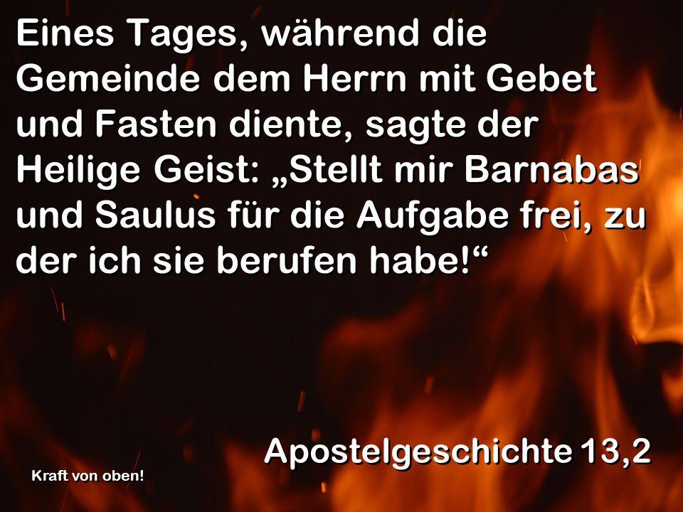 Eines Tages, während die Gemeinde dem Herrn mit Gebet und Fasten diente, sagte der Heilige Geist: Stellt mir Barnabas und Saulus für die Aufgabe frei,