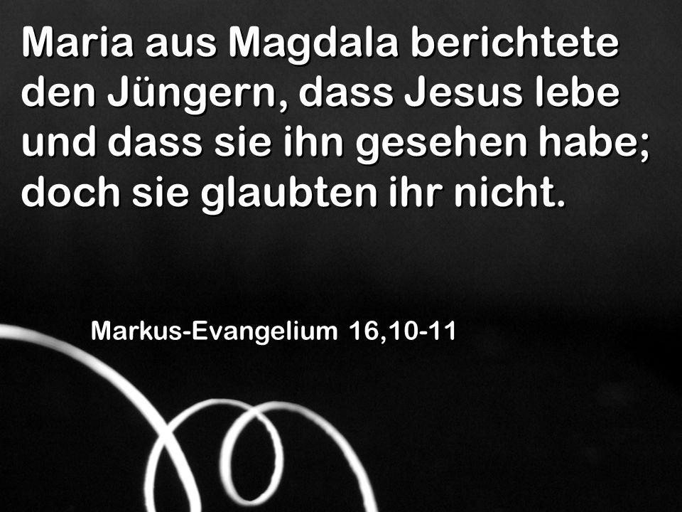 Maria aus Magdala berichtete den Jüngern, dass Jesus lebe und dass sie ihn gesehen habe; doch sie glaubten ihr nicht.