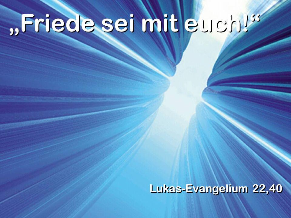 Friede sei mit euch! Lukas-Evangelium 22,40