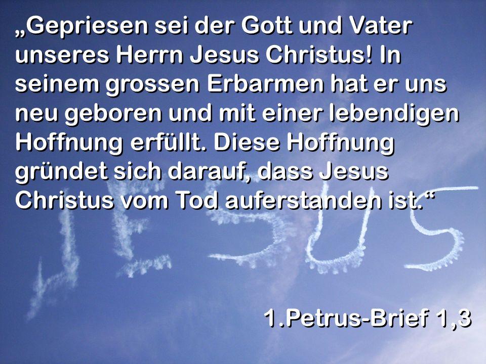 Gepriesen sei der Gott und Vater unseres Herrn Jesus Christus.