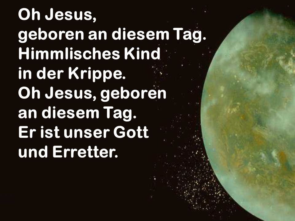 Oh Jesus, geboren an diesem Tag. Himmlisches Kind in der Krippe. Oh Jesus, geboren an diesem Tag. Er ist unser Gott und Erretter.