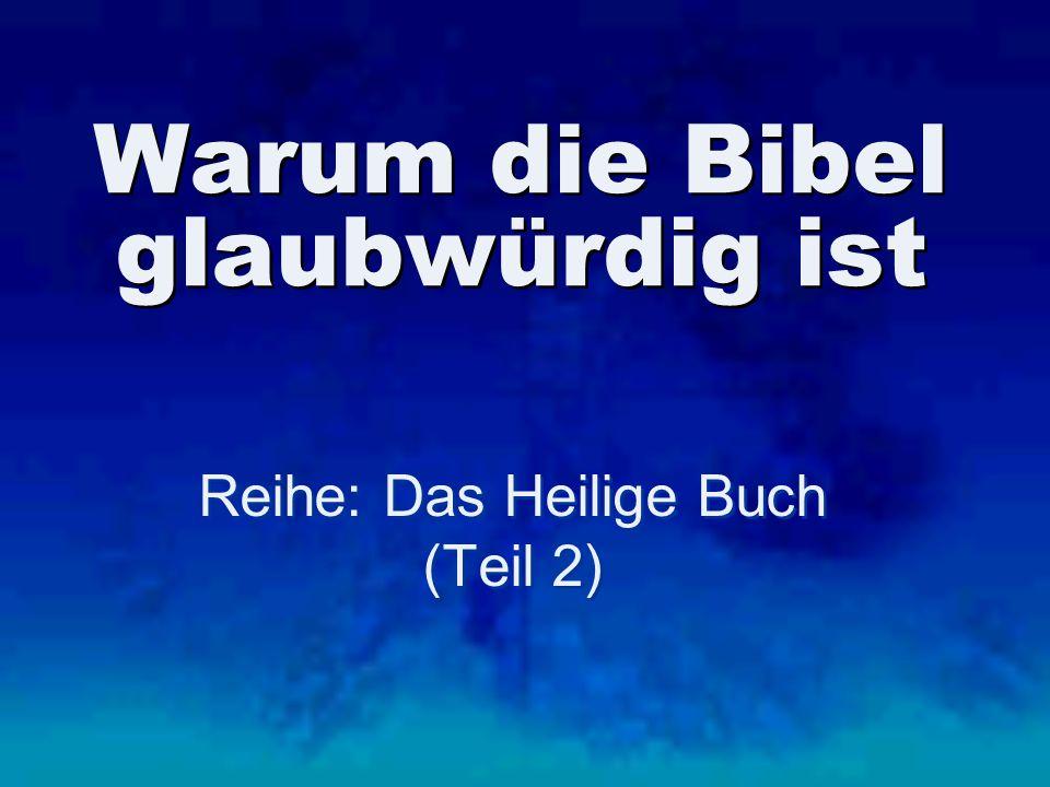 Warum die Bibel glaubwürdig ist Reihe: Das Heilige Buch (Teil 2) Reihe: Das Heilige Buch (Teil 2)