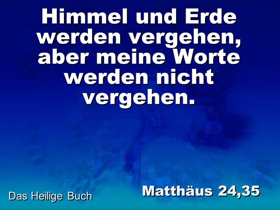 Das Heilige Buch Himmel und Erde werden vergehen, aber meine Worte werden nicht vergehen.