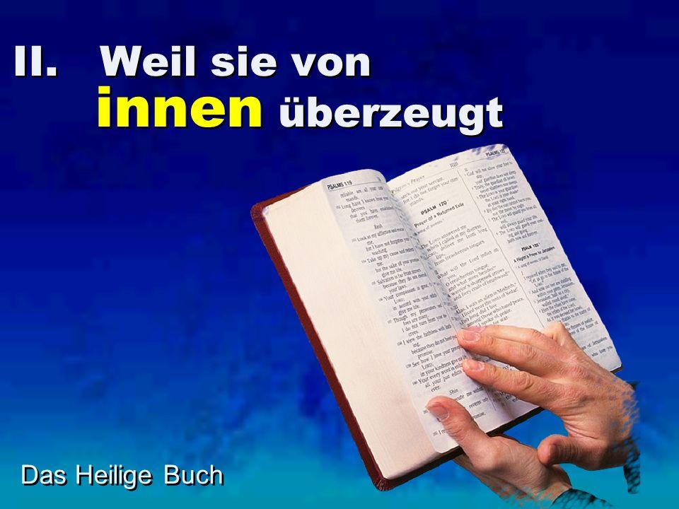 II. Weil sie von innen überzeugt Das Heilige Buch