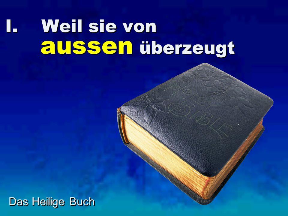 I. Weil sie von aussen überzeugt Das Heilige Buch
