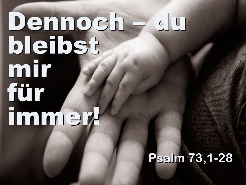 Du leitest mich nach deinem Plan und holst mich am Ende in deine Herrlichkeit. Psalm 73,24