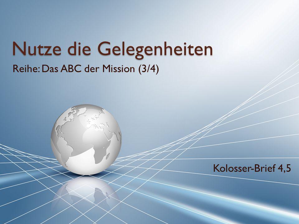 Nutze die Gelegenheiten Reihe: Das ABC der Mission (3/4) Kolosser-Brief 4,5