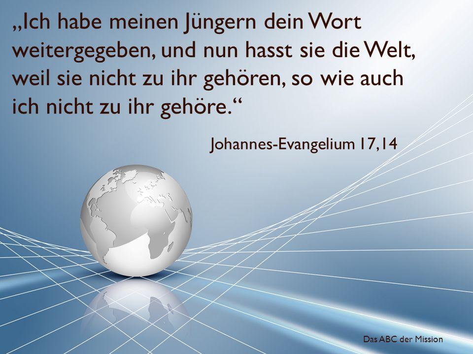 Ich habe meinen Jüngern dein Wort weitergegeben, und nun hasst sie die Welt, weil sie nicht zu ihr gehören, so wie auch ich nicht zu ihr gehöre. Johan