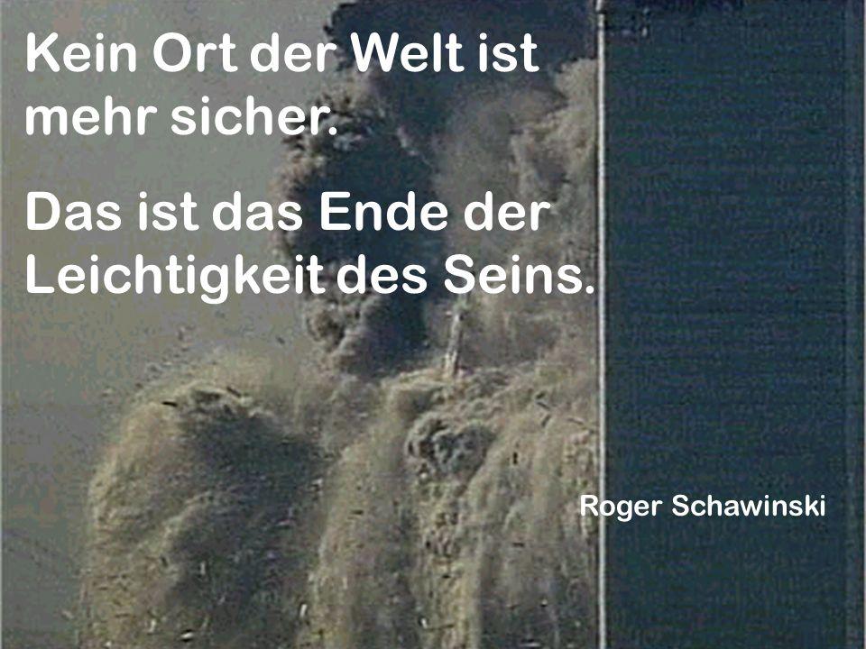 Kein Ort der Welt ist mehr sicher. Das ist das Ende der Leichtigkeit des Seins. Roger Schawinski
