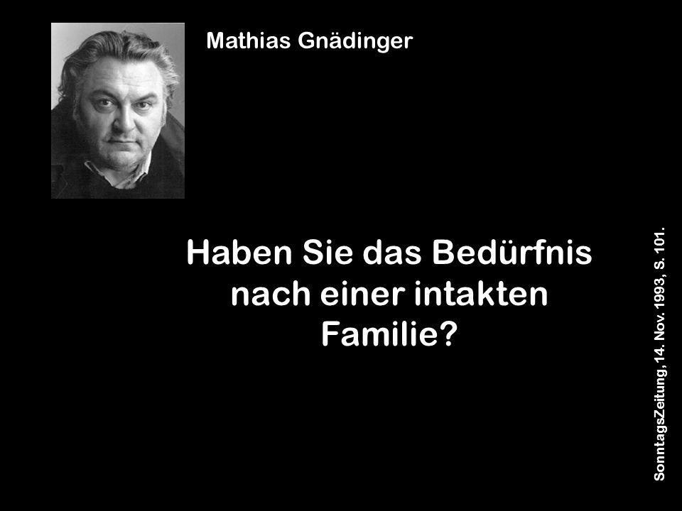 Haben Sie das Bedürfnis nach einer intakten Familie? SonntagsZeitung, 14. Nov. 1993, S. 101. Mathias Gnädinger