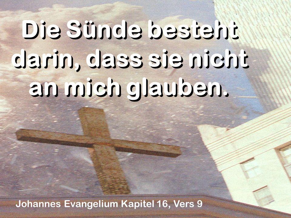 Die Sünde besteht darin, dass sie nicht an mich glauben. Johannes Evangelium Kapitel 16, Vers 9