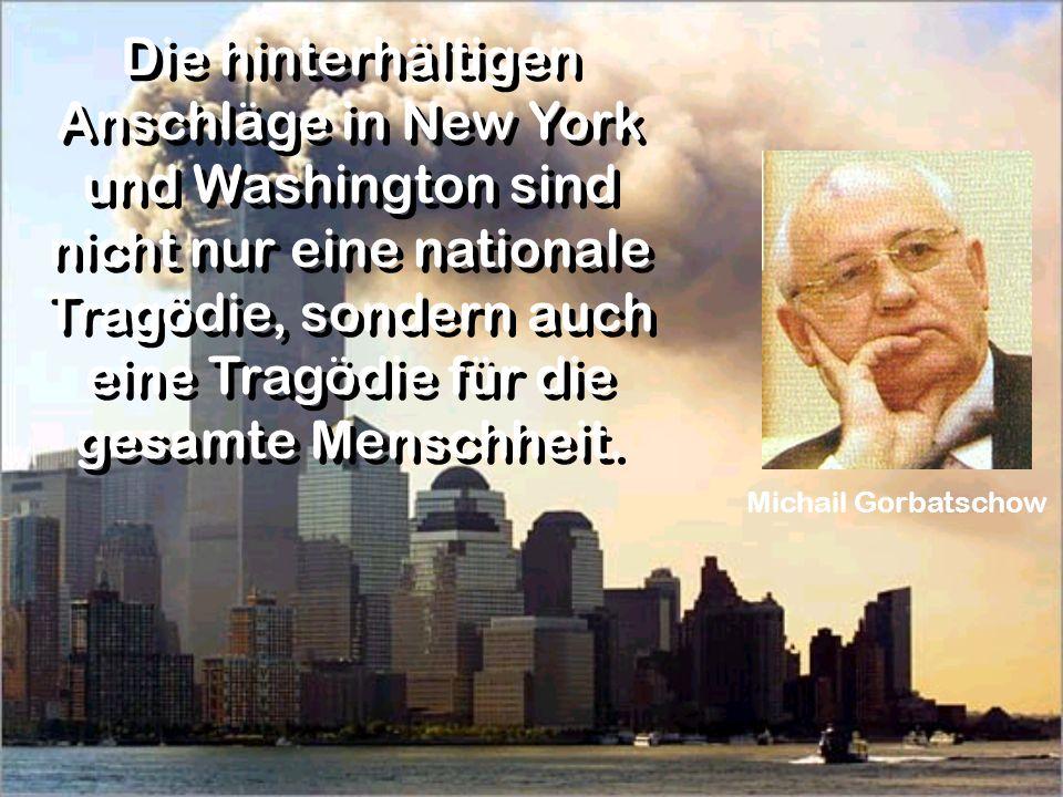 Michail Gorbatschow Die hinterhältigen Anschläge in New York und Washington sind nicht nur eine nationale Tragödie, sondern auch eine Tragödie für die