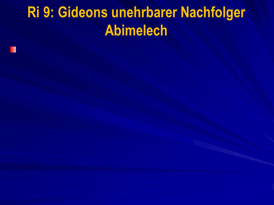 Ri 9: Gideons unehrbarer Nachfolger Abimelech