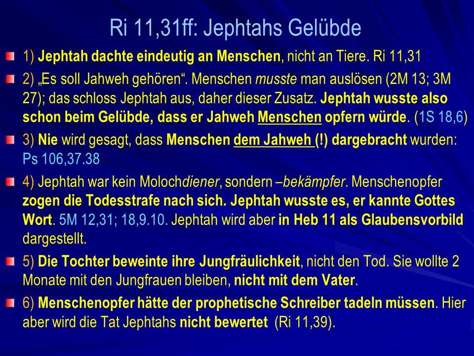 Ri 11,31ff: Jephtahs Gelübde 1) Jephtah dachte eindeutig an Menschen, nicht an Tiere.