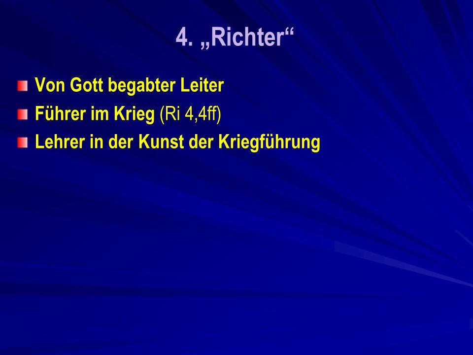 4. Richter Von Gott begabter Leiter Führer im Krieg (Ri 4,4ff) Lehrer in der Kunst der Kriegführung