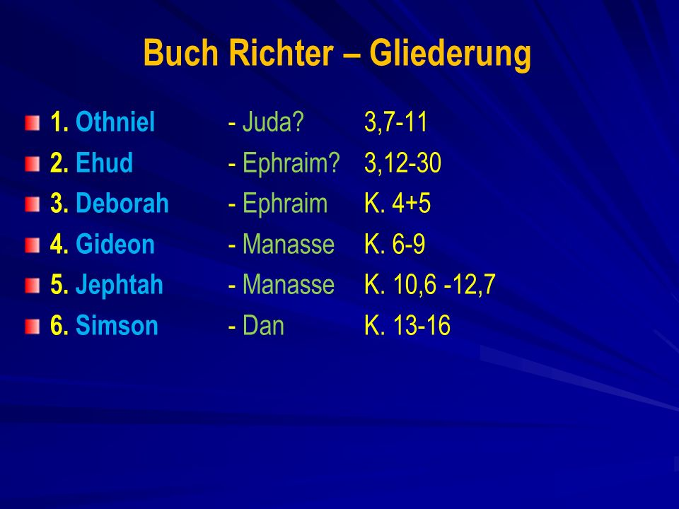 Buch Richter – Gliederung 1.Othniel - Juda. 3,7-11 2.