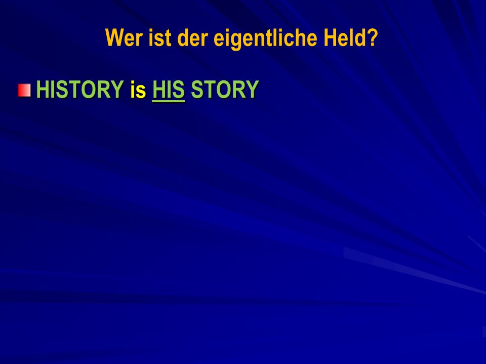 Wer ist der eigentliche Held? HISTORY is HIS STORY