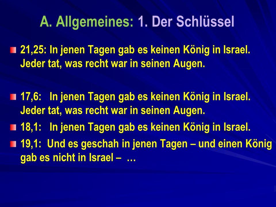 A.Allgemeines: 1. Der Schlüssel 21,25: In jenen Tagen gab es keinen König in Israel.