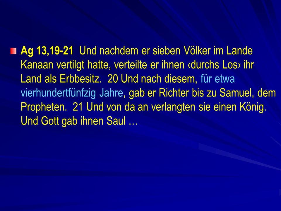Ag 13,19-21 Und nachdem er sieben Völker im Lande Kanaan vertilgt hatte, verteilte er ihnen durchs Los ihr Land als Erbbesitz.