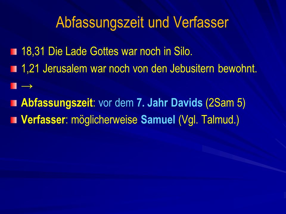 Abfassungszeit und Verfasser 18,31 Die Lade Gottes war noch in Silo.