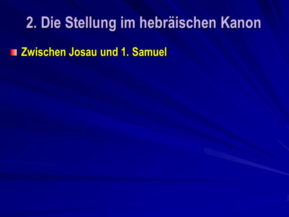 2. Die Stellung im hebräischen Kanon Zwischen Josau und 1. Samuel