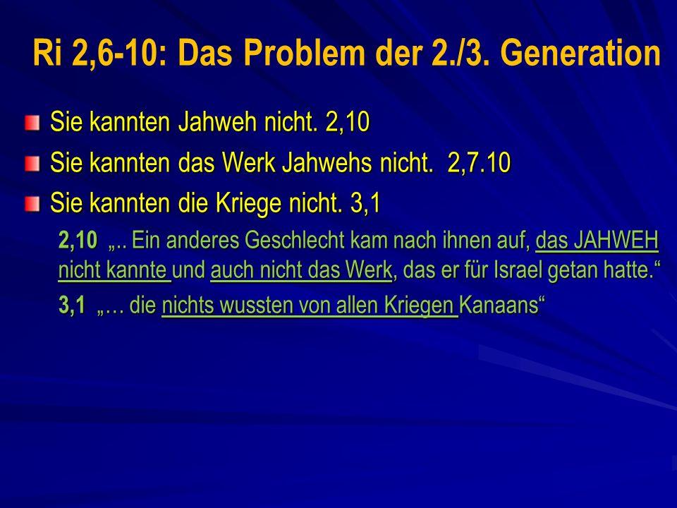Ri 2,6-10: Das Problem der 2./3.Generation Sie kannten Jahweh nicht.